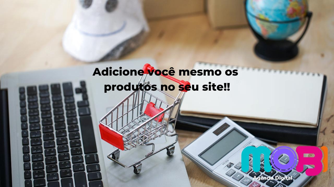Adicione você mesmo os produtos no seu site!! (1)